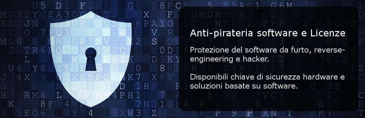 Anti-pirateria software e Licenze Protezione del software da furto, reverse-engineering e hacker. Disponibili chiave di sicurezza hardware e soluzioni basate su software